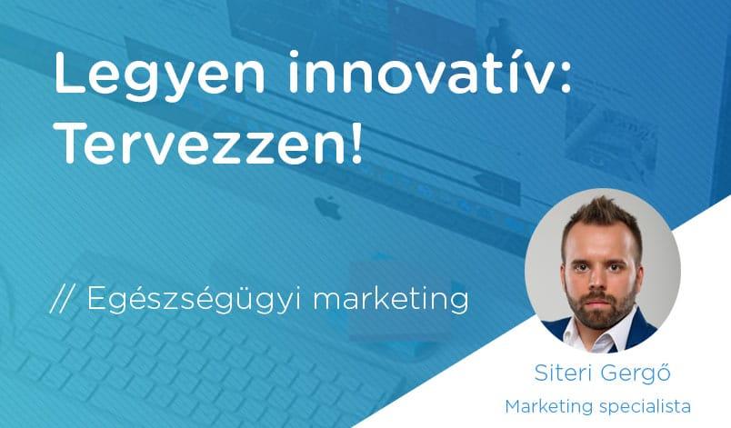 Légy innovatív tervezz - Egészségügyi Marketing